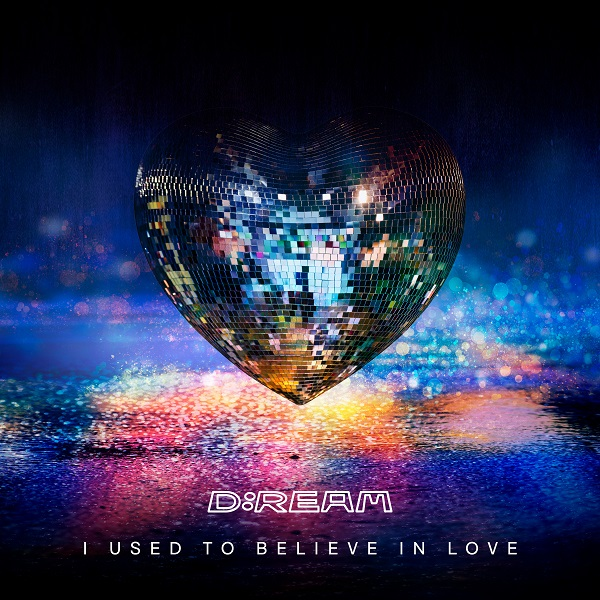 New Single – D:REAM – I USED TO BELIEVE IN LOVE